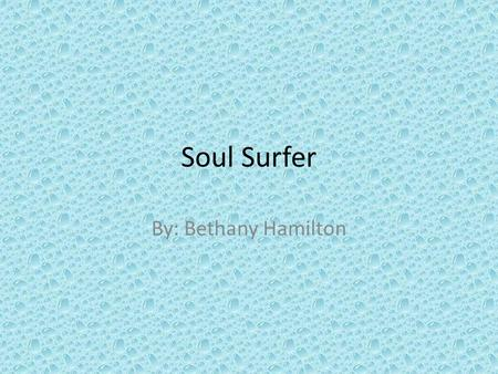 Soul Surfer By: Bethany Hamilton. Sources  8143247