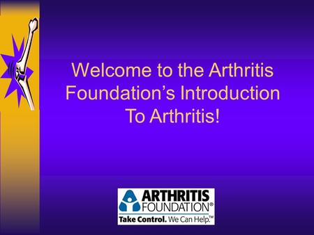 Welcome to the <strong>Arthritis</strong> Foundation's Introduction To <strong>Arthritis</strong>!