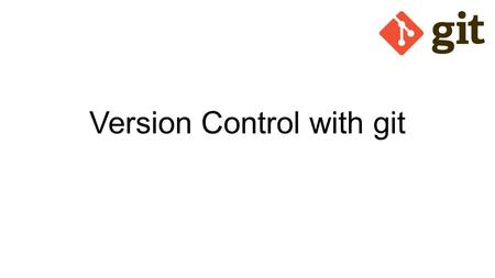 Version Control with git. Version Control Version control is a system that records changes to a file or set of files over time so that you can recall.