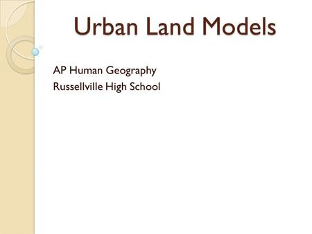 Urban Land Models AP Human Geography Russellville High School.