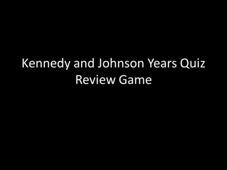 Kennedy and Johnson Years Quiz Review Game. 3. Fidel Castro Communist leader in Cuba that America attempted to overthrow during the Bay of Pigs Invasion.