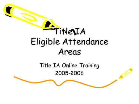 Title IA Eligible Attendance Areas Title IA Online Training 2005-2006.