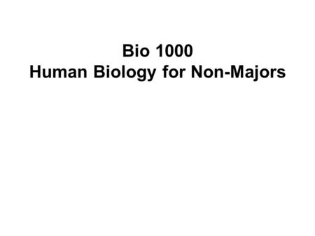 Bio 1000 Human Biology for Non-Majors. Introduction to Biology and Chemistry Biology is the study of life.