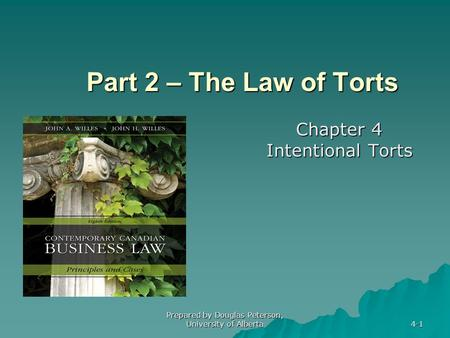 Prepared by Douglas Peterson, University of Alberta 4-1 Part 2 – The Law of Torts Chapter 4 Intentional Torts.