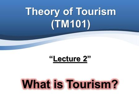 """Lecture 2"" What is Tourism?"