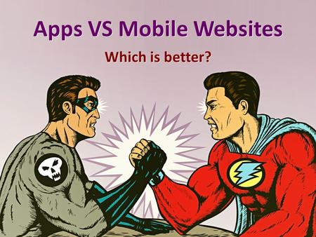 Apps VS Mobile Websites Which is better?. Bizness Apps Survey Bizness Apps surveyed over 500 small business owners with both a mobile app and a mobile.