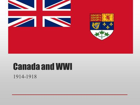Canada and WWI 1914-1918. Background on Canada Late 1400s-1700s: French and British settlement; fight over territory 1763: New France ceded to Britain,