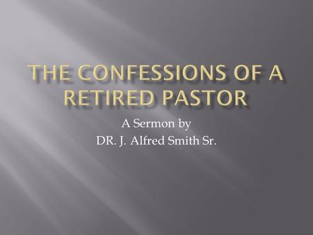 A Sermon by DR. J. Alfred Smith Sr.. 28 Then, besides all this, I have the daily burden of my concern for all the churches.