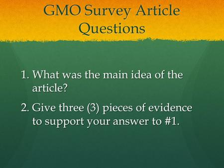 GMO Survey Article Questions 1.What was the main idea of the article? 2.Give three (3) pieces of evidence to support your answer to #1.