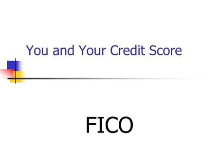 You and Your Credit Score FICO. The Score The most widely used credit score is the FICO Score, the credit score created by Fair Isaac Corporation. Lenders.