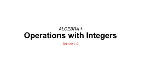 ALGEBRA 1 Operations with Integers