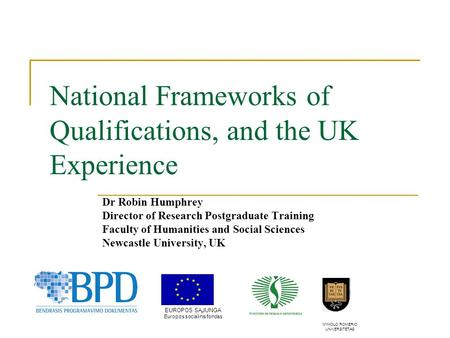 National Frameworks of Qualifications, and the UK Experience Dr Robin Humphrey Director of Research Postgraduate Training Faculty of Humanities and Social.