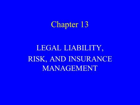 Chapter 13 LEGAL LIABILITY, RISK, AND INSURANCE MANAGEMENT.