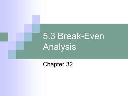 5.3 Break-Even Analysis Chapter 32.