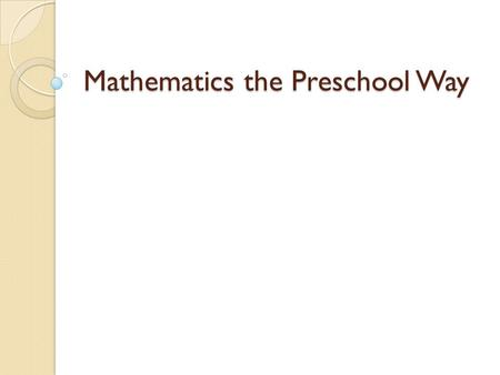 Mathematics the Preschool Way