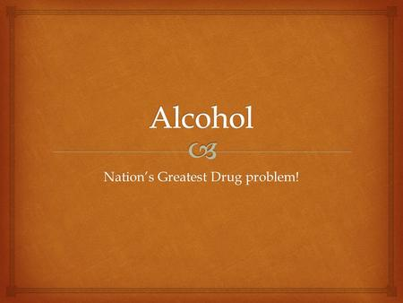 Nation's Greatest Drug problem!.  Greatest drug problem 1.Oldest drug. 2. According to the National Center on Addiction and Substance Abuse, almost 80%