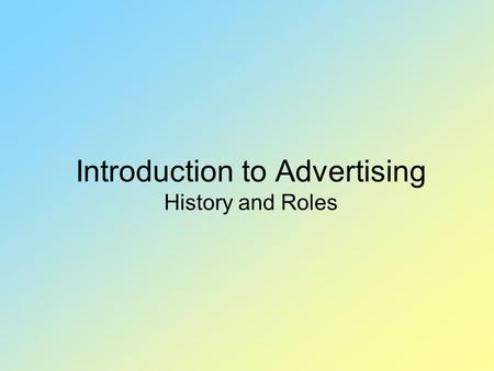 Introduction to Advertising History and Roles. What is Advertising?