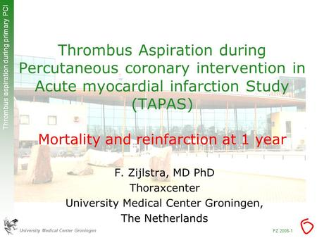 University Medical Center Groningen Thrombus aspiration during primary PCI FZ 2008-1 Thrombus Aspiration during Percutaneous coronary intervention in Acute.