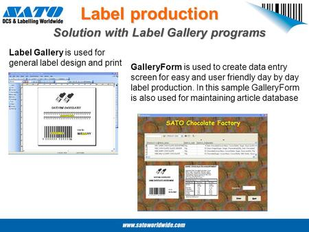 Label production Solution with Label Gallery programs Label Gallery is used for general label design and print GalleryForm is used to create data entry.