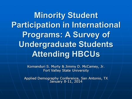 Minority Student Participation in International Programs: A Survey of Undergraduate Students Attending HBCUs Komanduri S. Murty & Jimmy D. McCamey, Jr.