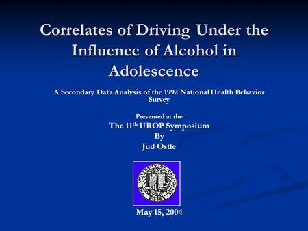 Correlates of Driving Under the Influence of Alcohol in Adolescence A Secondary Data Analysis of the 1992 National Health Behavior Survey Presented at.