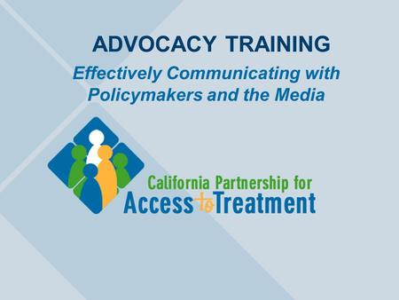 ADVOCACY TRAINING Effectively Communicating with Policymakers and the Media.