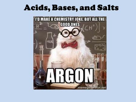 Acids, Bases, and Salts. Acids, Bases and Salts First established in the 1800's by Swedish chemist Svante Arrhenius Acids – substances that release H.