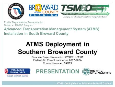 Florida Department of Transportation District 4 TSM&O Program Advanced Transportation Management System (ATMS) Installation in South Broward County ATMS.