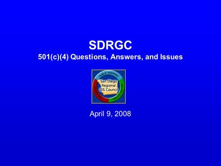 SDRGC 501(c)(4) Questions, Answers, and Issues April 9, 2008.