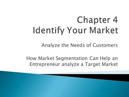 Analyze the Needs of Customers How Market Segmentation Can Help an Entrepreneur analyze a Target Market.