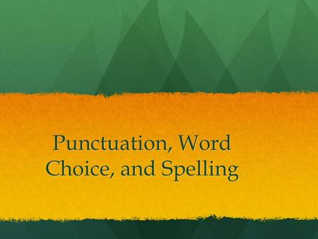 Punctuation, Word Choice, and Spelling. Respond to this Quotation The writer who neglects punctuation, or mispunctuates, is liable to be misunderstood.""