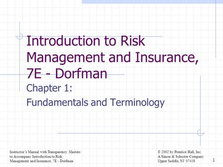 Instructor's Manual with Transparency Masters to Accompany Introduction to Risk Management and Insurance, 7E - Dorfman © 2002 by Prentice Hall, Inc. A.