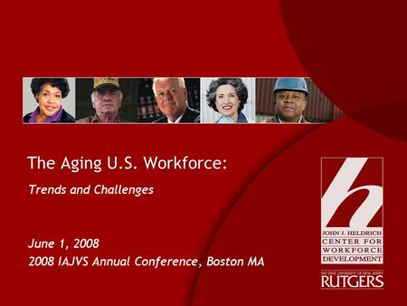 The Aging U.S. Workforce: Trends and Challenges June 1, 2008 2008 IAJVS Annual Conference, Boston MA Trends and Challenges June 1, 2008 2008 IAJVS Annual.