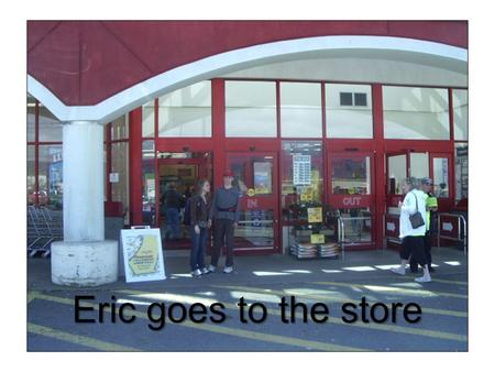 Eric goes to the store. Eric and Mary Jane are leaving the school.