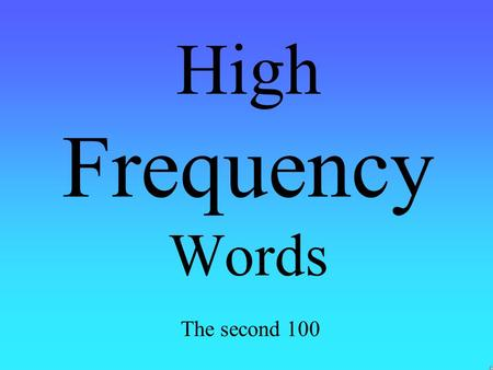 High Frequency Words The second 100 get through.