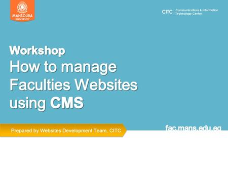 Prepared by Websites Development Team, CITC. Agenda Websites Development Challenges Main Features of Web CMS Faculty Website & Control Panel Navigation.