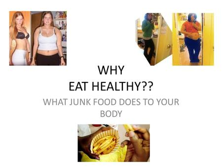 WHY EAT HEALTHY?? WHAT JUNK FOOD DOES TO YOUR BODY.