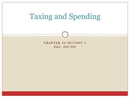 CHAPTER 20 SECTION 1 PGS. 555-559 Taxing and Spending.