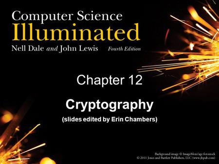 Chapter 12 Cryptography (slides edited by Erin Chambers)