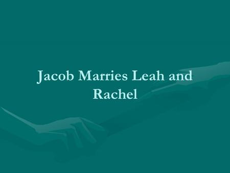 Jacob Marries Leah and Rachel. What is happening in this picture? Who can tell the story of Jacob taking Esau's birthright? What happened after that?