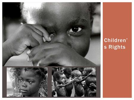Children' s Rights.  Children are particularly vulnerable to human rights abuses due to their physical and intellectual immaturity. Their ill-treatment.