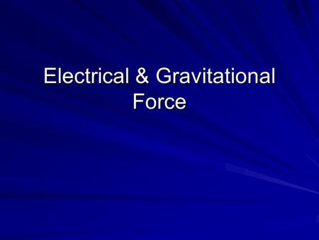 Electrical & Gravitational Force. Newton's Universal Law of Gravitation Every object in the universe attracts every other object with a force that for.