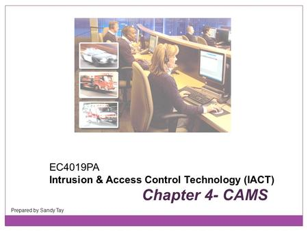 EC4019PA Intrusion & Access Control Technology (IACT) Chapter 4- CAMS Prepared by Sandy Tay.