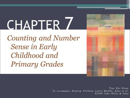 Counting and <strong>Number</strong> Sense <strong>in</strong> Early Childhood and Primary Grades CHAPTER 7 Tina Rye Sloan To accompany Helping Children Learn Math9e, Reys et al. ©2009.