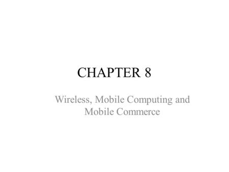 CHAPTER 8 Wireless, Mobile Computing and Mobile Commerce.