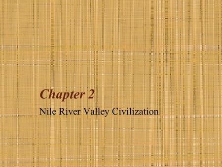 Chapter 2 Nile River Valley Civilization. Egypt, Nile River Valley Civilization Nile River played a key role Yearly flood deposited rich silt for farming.