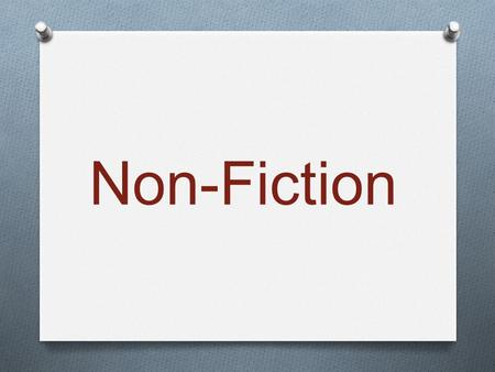 Non-Fiction. What is non-fiction? 2 Non-Fiction O The subject of nonfiction is real O The author writes about actual persons, places and events. O The.