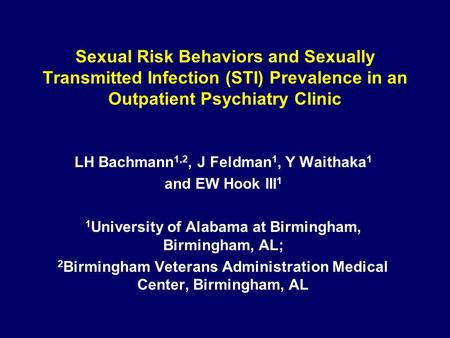Sexual Risk Behaviors and Sexually Transmitted Infection (STI) Prevalence in an Outpatient Psychiatry Clinic LH Bachmann 1,2, J Feldman 1, Y Waithaka 1.