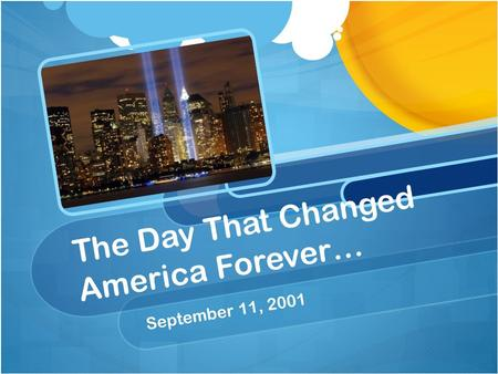 The Day That Changed America Forever… September 11, 2001.