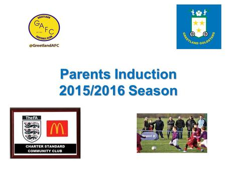 Parents Induction 2015/2016 Season. Agenda Club history Team set up for new season Club coaches Committee team New Club Philosophy How we are funded Child.